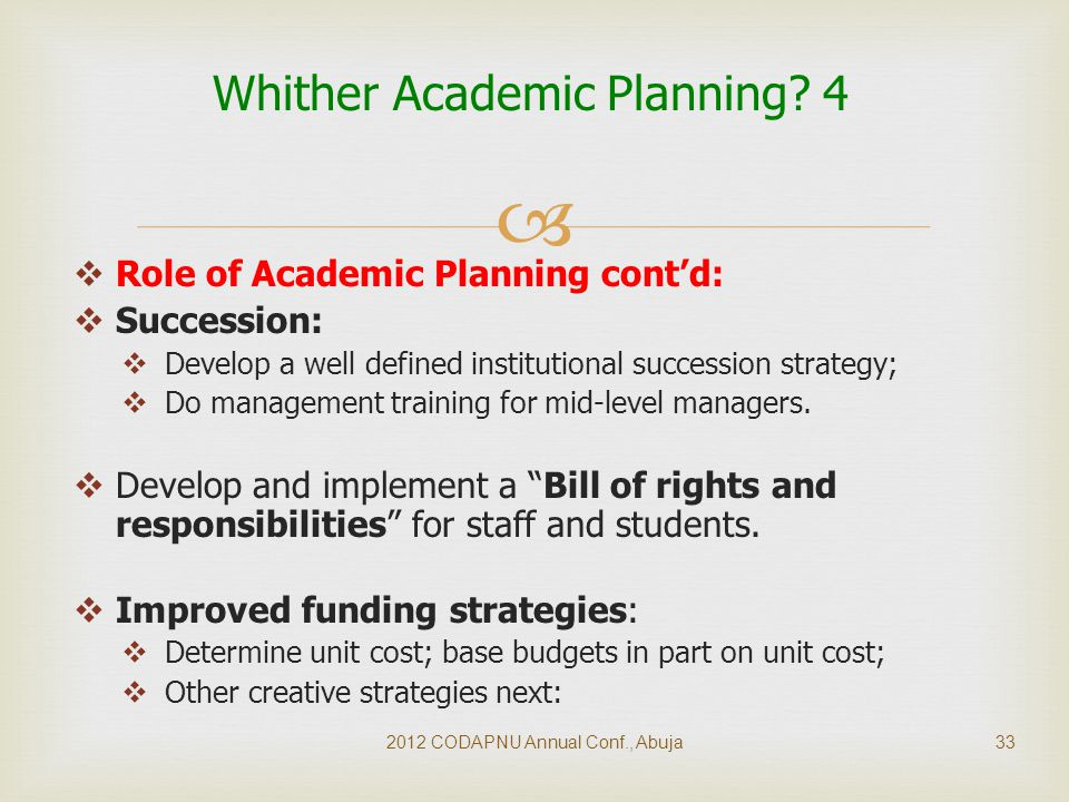   Role of Academic Planning cont'd:  Succession:  Develop a well defined institutional succession strategy;  Do management training for mid-level managers.