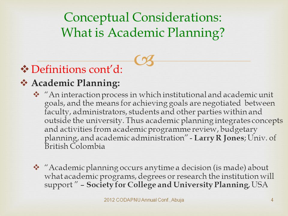   Definitions cont'd:  Academic Planning:  An interaction process in which institutional and academic unit goals, and the means for achieving goals are negotiated between faculty, administrators, students and other parties within and outside the university.