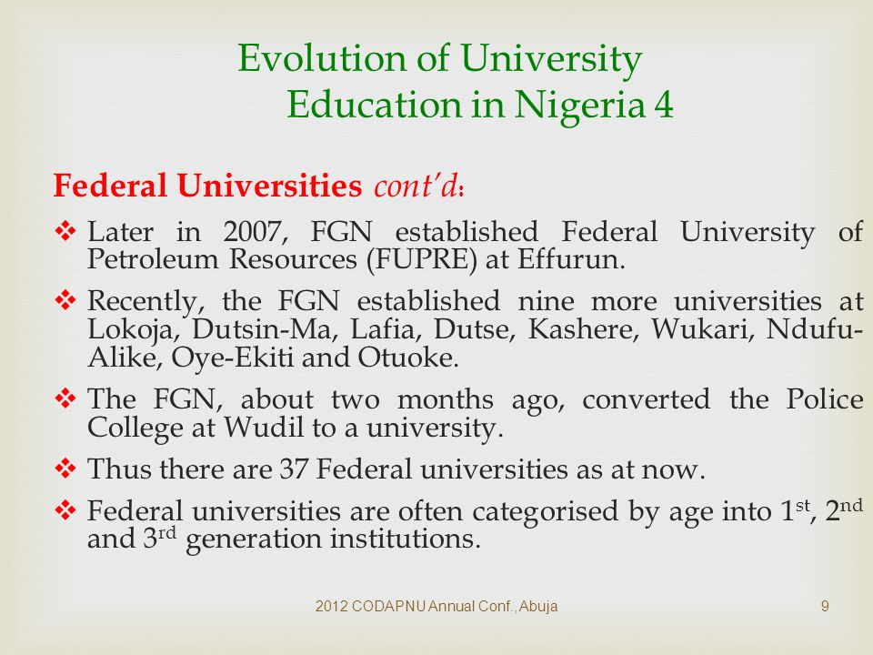 2012 CODAPNU Annual Conf., Abuja10 Evolution of University Education in Nigeria 4 State Universities  The 1979 Constitution placed education on the concurrent legislative list.