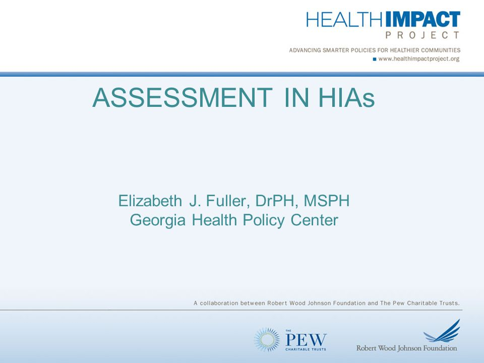 ASSESSMENT IN HIAs Elizabeth J. Fuller, DrPH, MSPH Georgia Health Policy Center