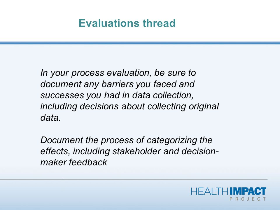 Evaluations thread In your process evaluation, be sure to document any barriers you faced and successes you had in data collection, including decisions about collecting original data.
