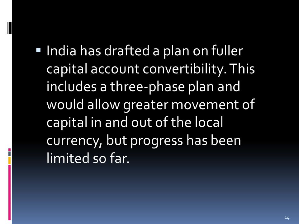  India has drafted a plan on fuller capital account convertibility.