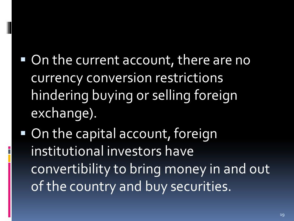  On the current account, there are no currency conversion restrictions hindering buying or selling foreign exchange).