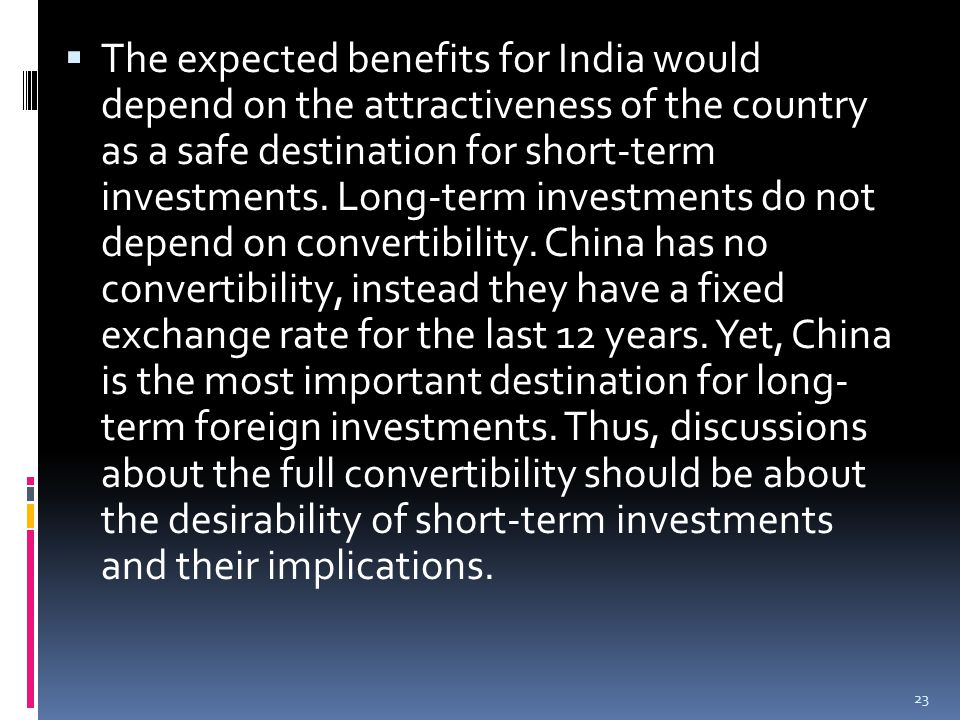  The expected benefits for India would depend on the attractiveness of the country as a safe destination for short-term investments.