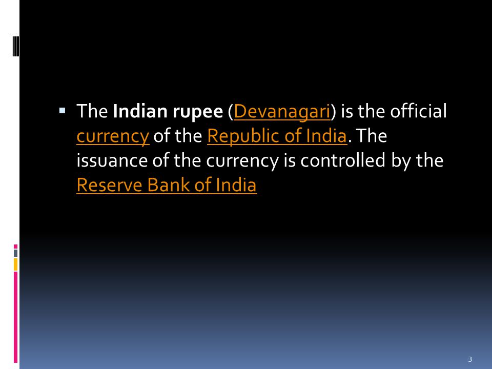  The Indian rupee (Devanagari) is the official currency of the Republic of India.