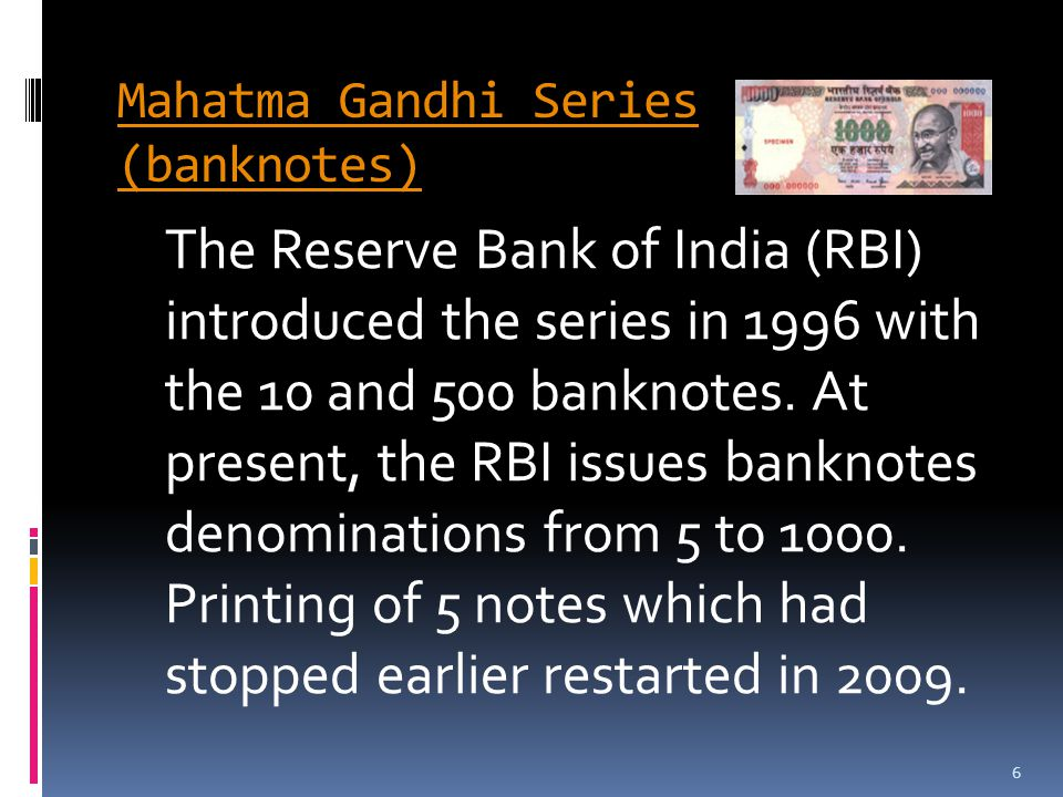 Mahatma Gandhi Series (banknotes) The Reserve Bank of India (RBI) introduced the series in 1996 with the 10 and 500 banknotes.