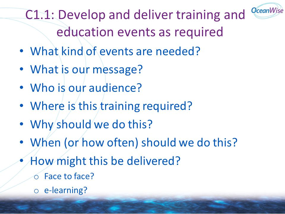 What kind of events are needed? What is our message? Who is our audience? Where is this training required? Why should we do this? When (or how often)
