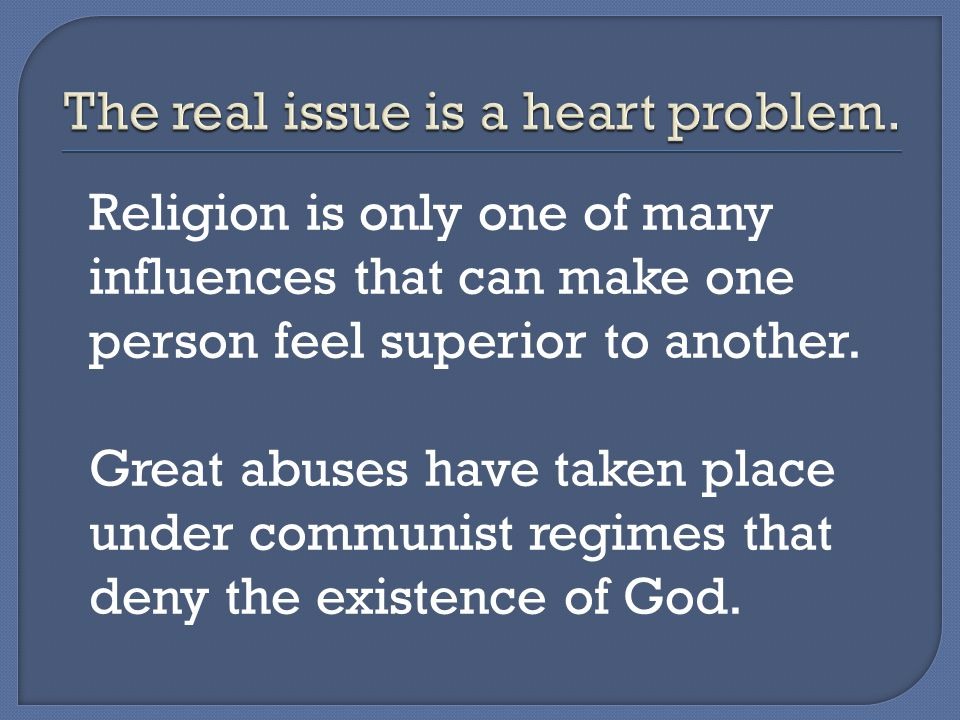 Religion is only one of many influences that can make one person feel superior to another.