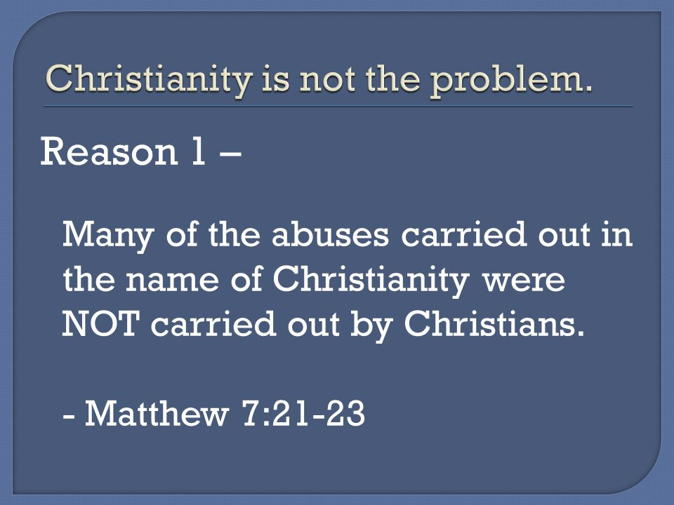 Reason 2 – When Christians have been responsible for injustice and abuse, they have been acting contrary to the teachings of Christ.