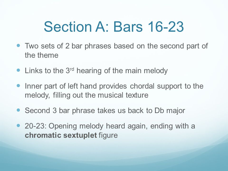 Section A: Bars 24-27 Sextuplet figure leads to another statement of the opening idea It's Left hanging on a V7 chord at bar 27 Repeated Ab's taken over by right hand Right hand becomes the accompaniment and the left now has the melody line in the bass Ab now changes character and becomes G# This is the dominant note of C# minor, leading to section B