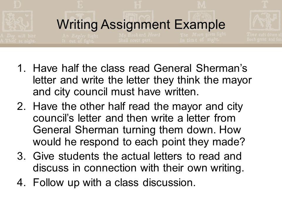 Writing Assignment Example 1.Have half the class read General Sherman's letter and write the letter they think the mayor and city council must have written.