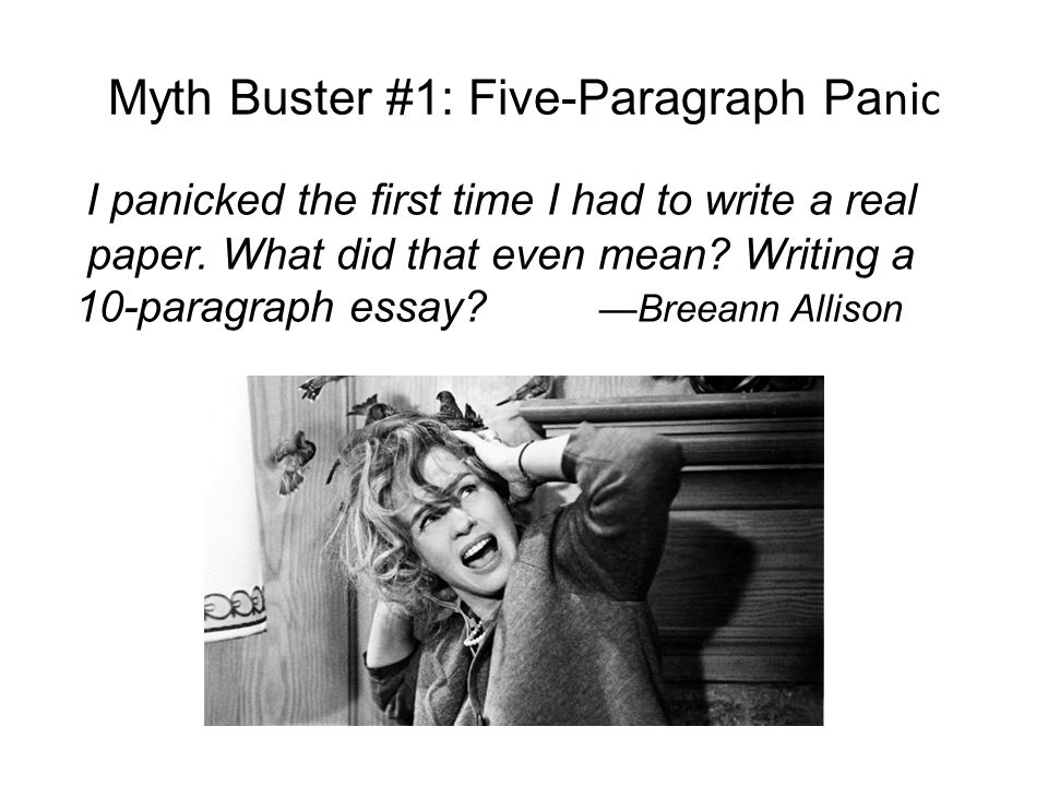 Myth Buster #1: Five-Paragraph Pa nic I panicked the first time I had to write a real paper.