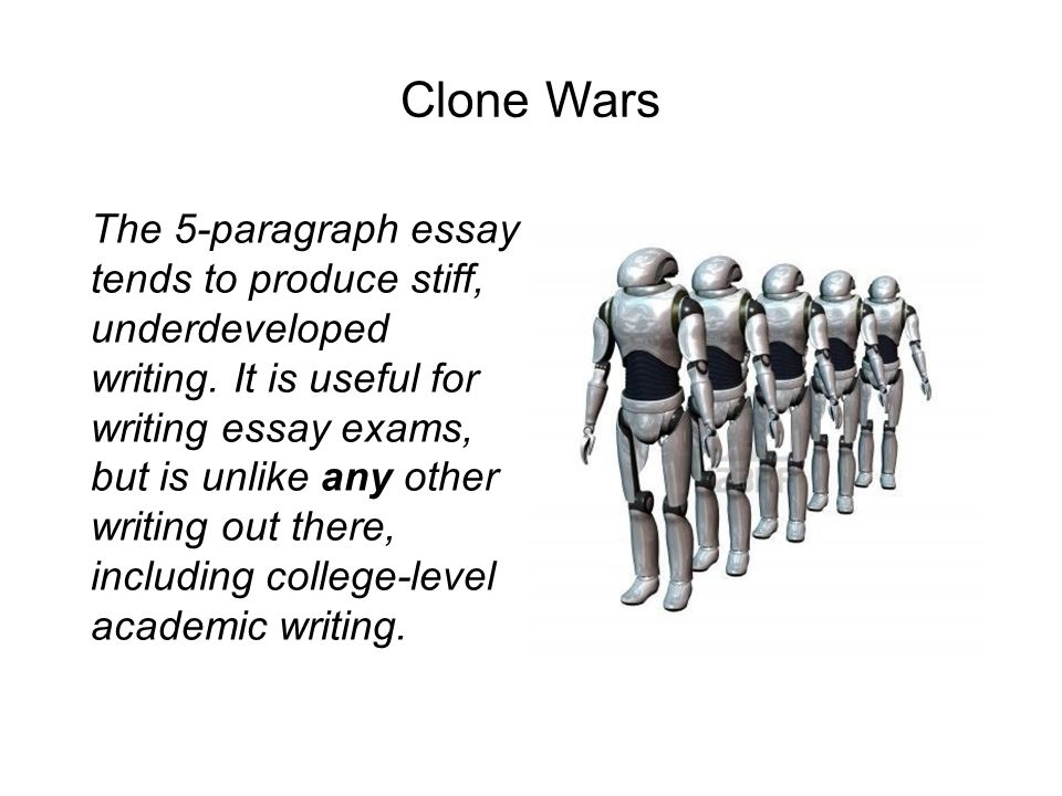 Clone Wars The 5-paragraph essay tends to produce stiff, underdeveloped writing.