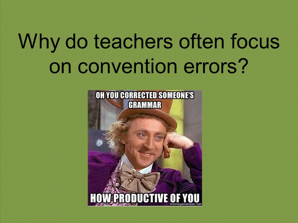Why do teachers often focus on convention errors