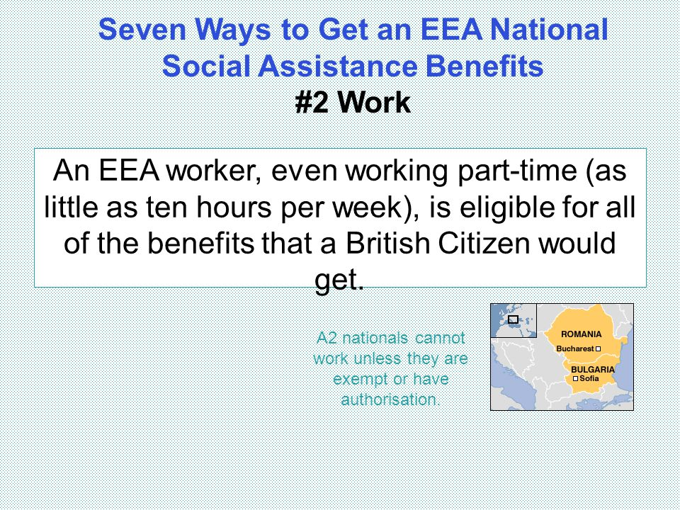 An EEA worker, even working part-time (as little as ten hours per week), is eligible for all of the benefits that a British Citizen would get. A2 nati
