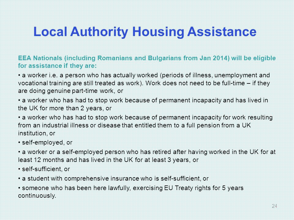Local Authority Housing Assistance EEA Nationals (including Romanians and Bulgarians from Jan 2014) will be eligible for assistance if they are: a wor