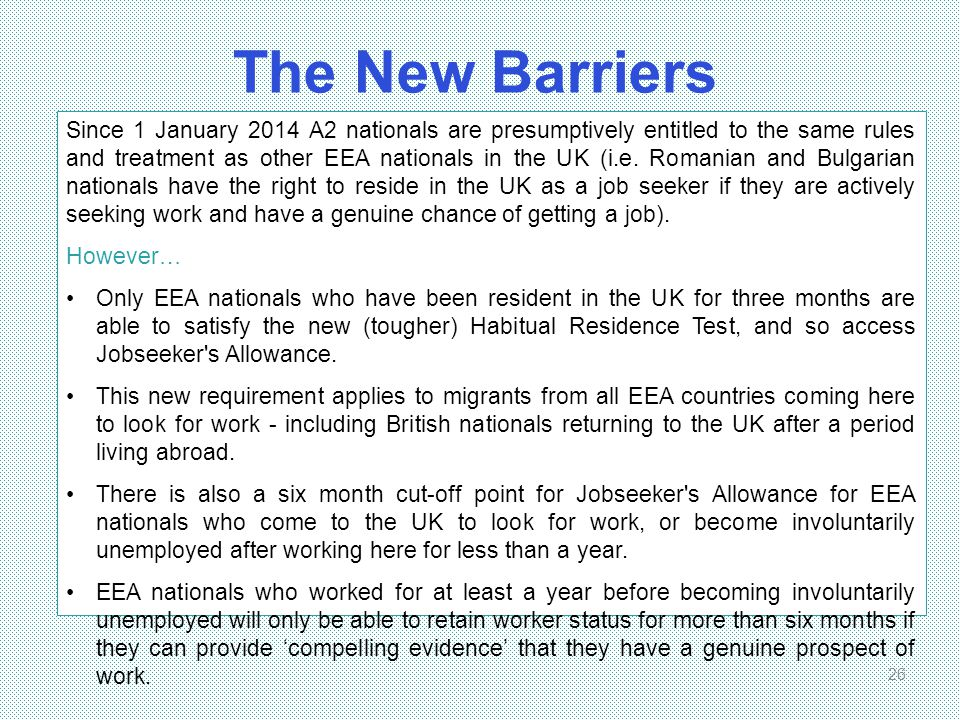 The New Barriers 26 Since 1 January 2014 A2 nationals are presumptively entitled to the same rules and treatment as other EEA nationals in the UK (i.e