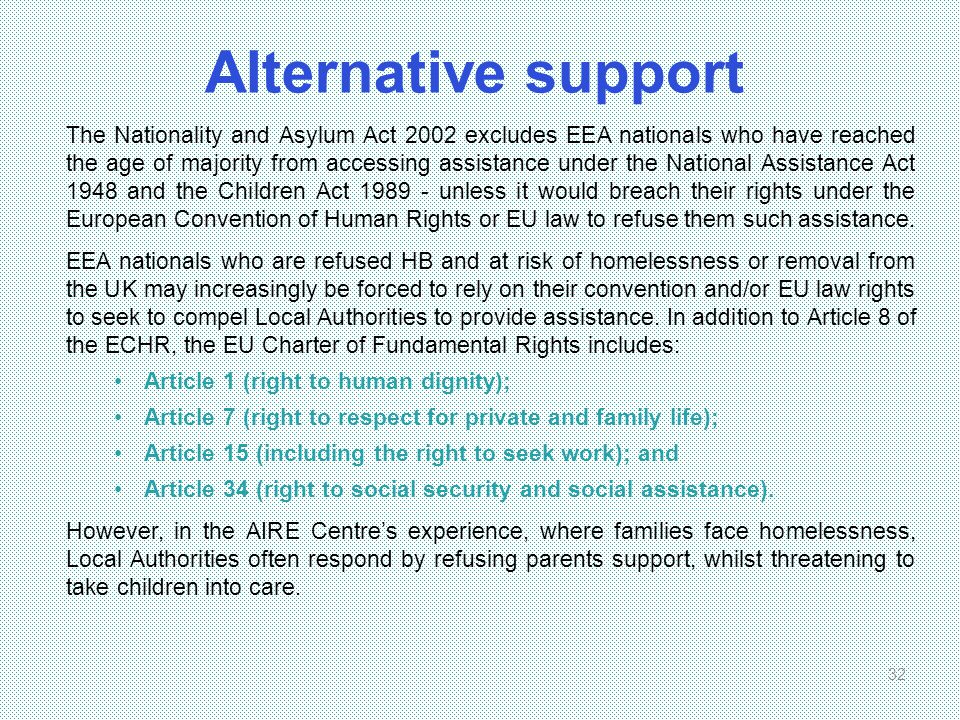 Alternative support 32 The Nationality and Asylum Act 2002 excludes EEA nationals who have reached the age of majority from accessing assistance under