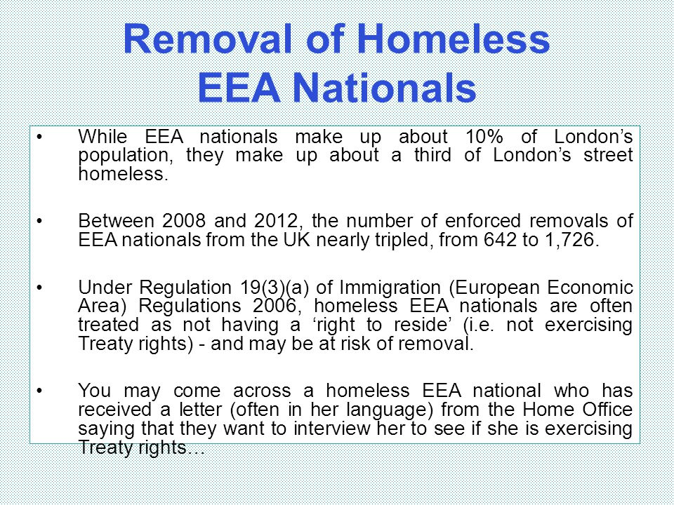 Removal of Homeless EEA Nationals While EEA nationals make up about 10% of London's population, they make up about a third of London's street homeless