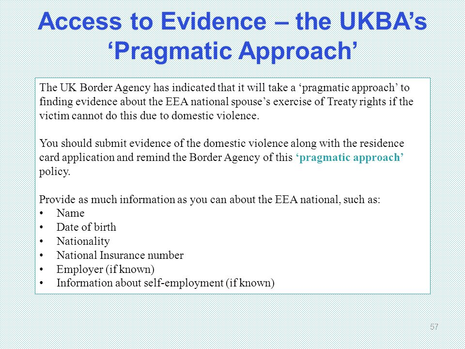 Access to Evidence – the UKBA's 'Pragmatic Approach' 57 The UK Border Agency has indicated that it will take a 'pragmatic approach' to finding evidenc