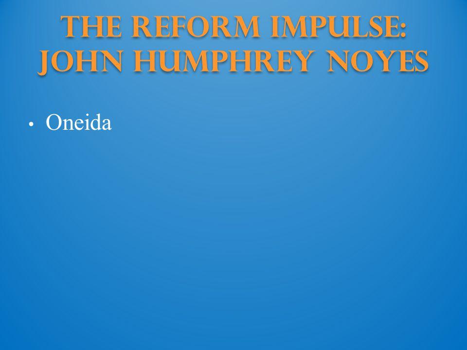 The Reform Impulse: John Humphrey Noyes Oneida