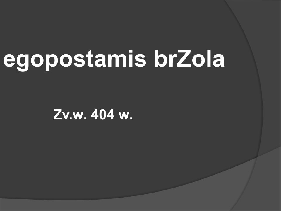 egopostamis brZola Zv.w. 404 w.