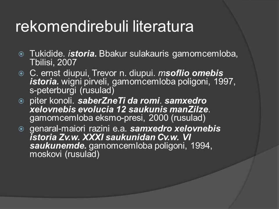 rekomendirebuli literatura  Tukidide. istoria. Bbakur sulakauris gamomcemloba, Tbilisi, 2007  C. ernst diupui, Trevor n. diupui. msoflio omebis isto