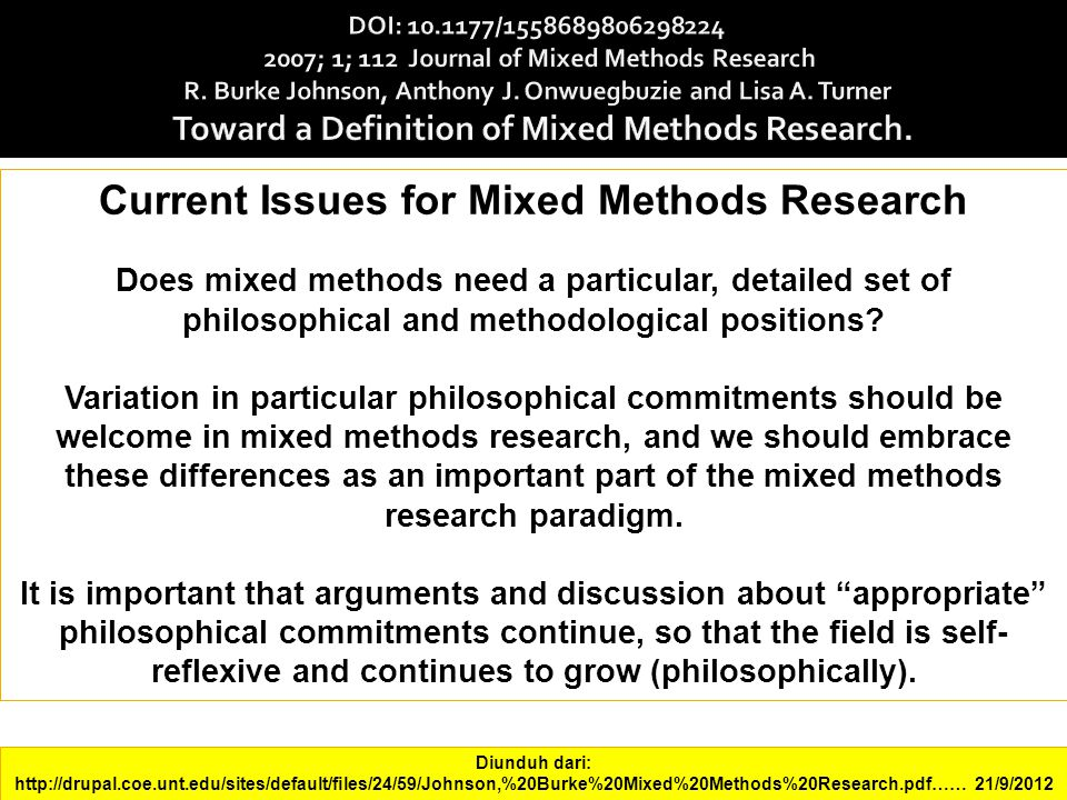 Current Issues for Mixed Methods Research Does mixed methods need a particular, detailed set of philosophical and methodological positions? Variation