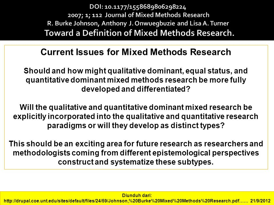 Current Issues for Mixed Methods Research Should and how might qualitative dominant, equal status, and quantitative dominant mixed methods research be more fully developed and differentiated.