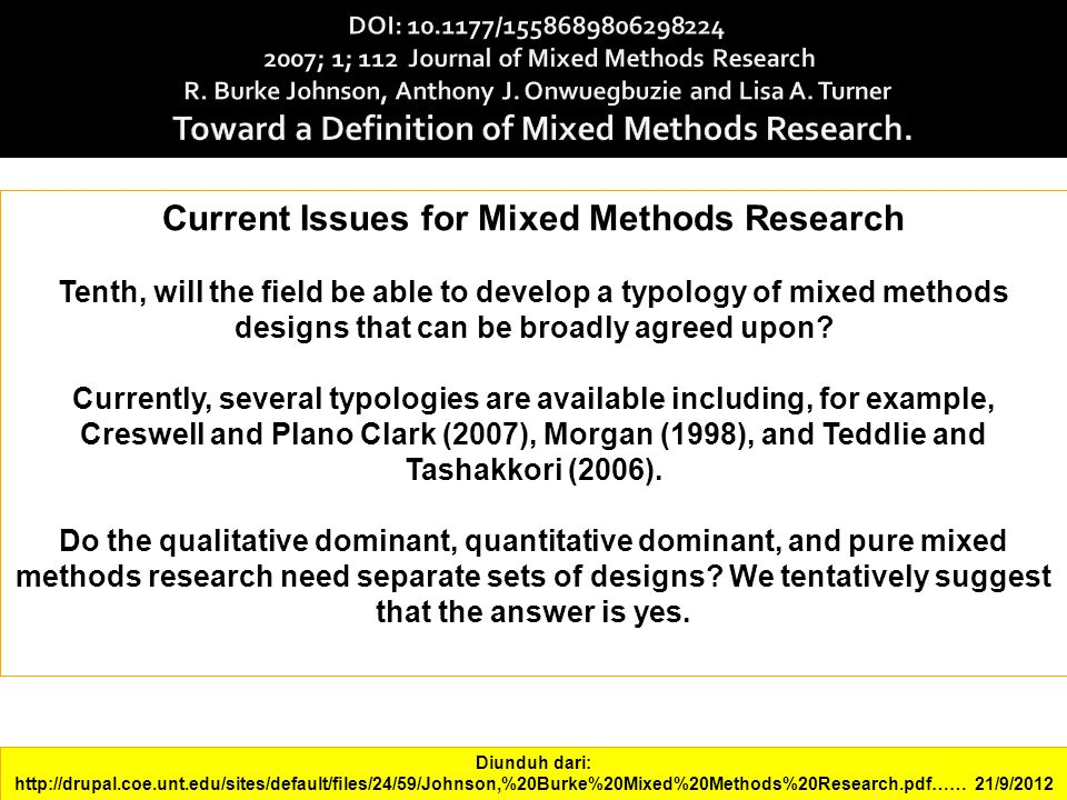 Current Issues for Mixed Methods Research Tenth, will the field be able to develop a typology of mixed methods designs that can be broadly agreed upon