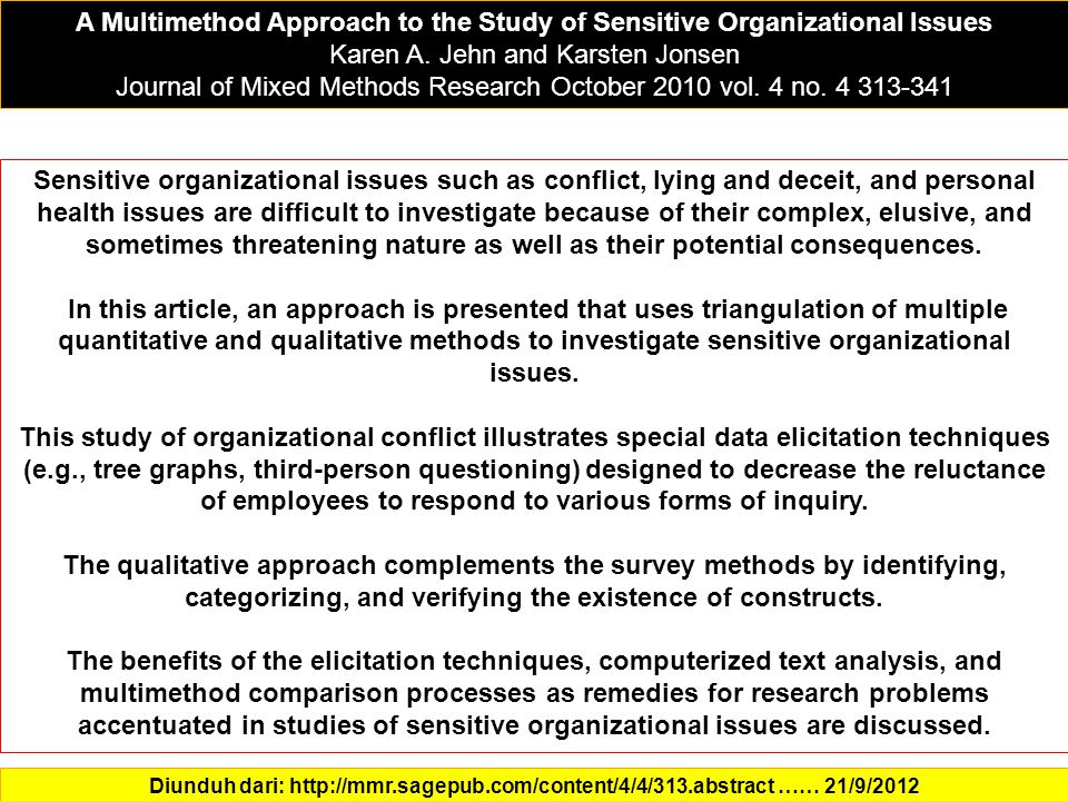 A Multimethod Approach to the Study of Sensitive Organizational Issues Karen A. Jehn and Karsten Jonsen Journal of Mixed Methods Research October 2010