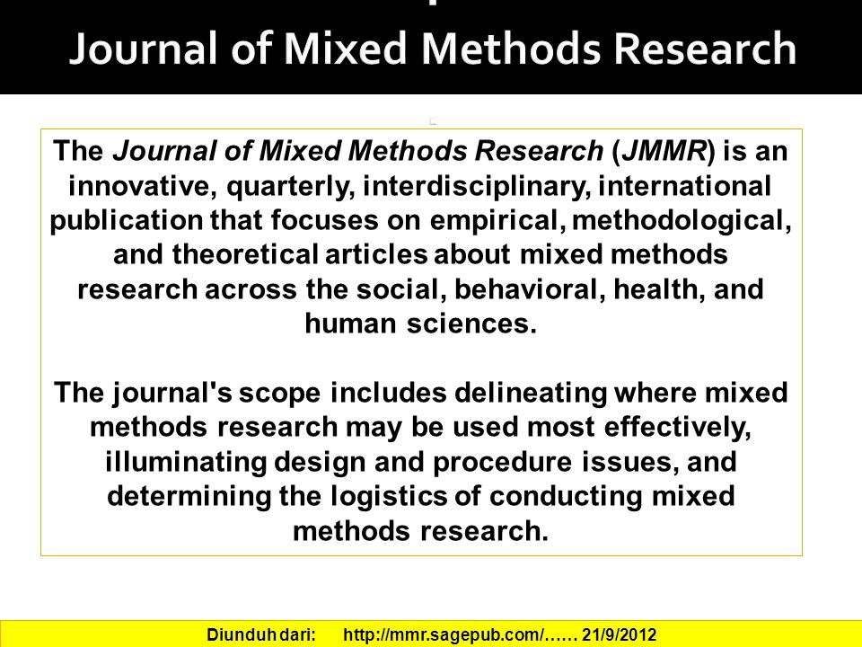 The Journal of Mixed Methods Research (JMMR) is an innovative, quarterly, interdisciplinary, international publication that focuses on empirical, meth