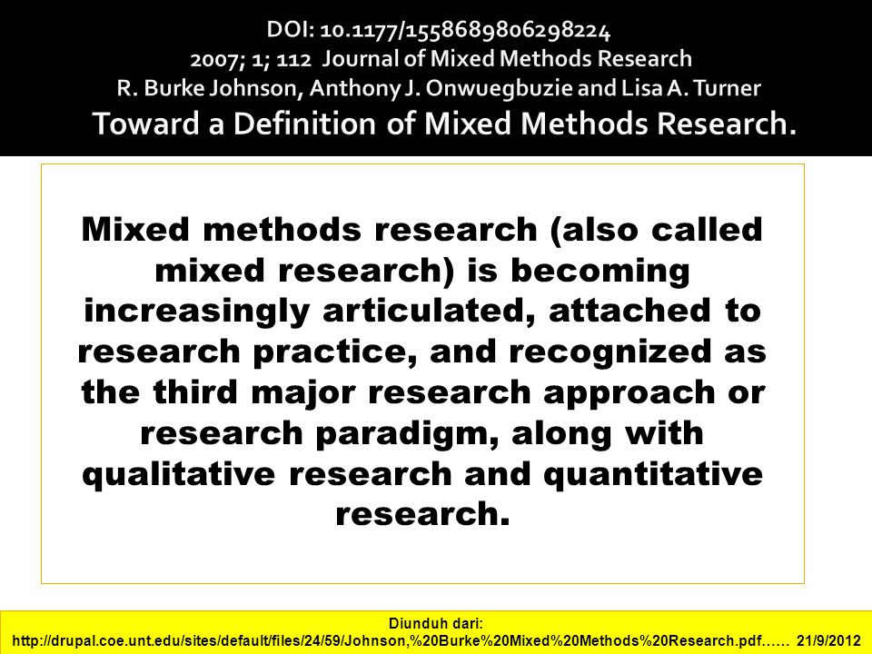 Mixed methods research (also called mixed research) is becoming increasingly articulated, attached to research practice, and recognized as the third major research approach or research paradigm, along with qualitative research and quantitative research.
