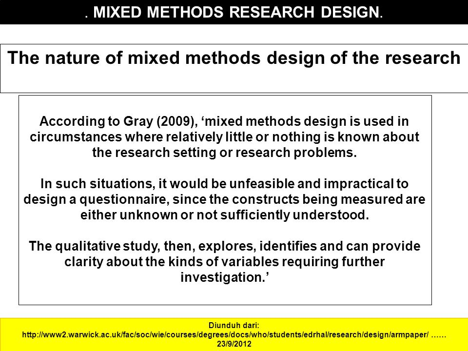 . MIXED METHODS RESEARCH DESIGN. Diunduh dari: http://www2.warwick.ac.uk/fac/soc/wie/courses/degrees/docs/who/students/edrhal/research/design/armpaper