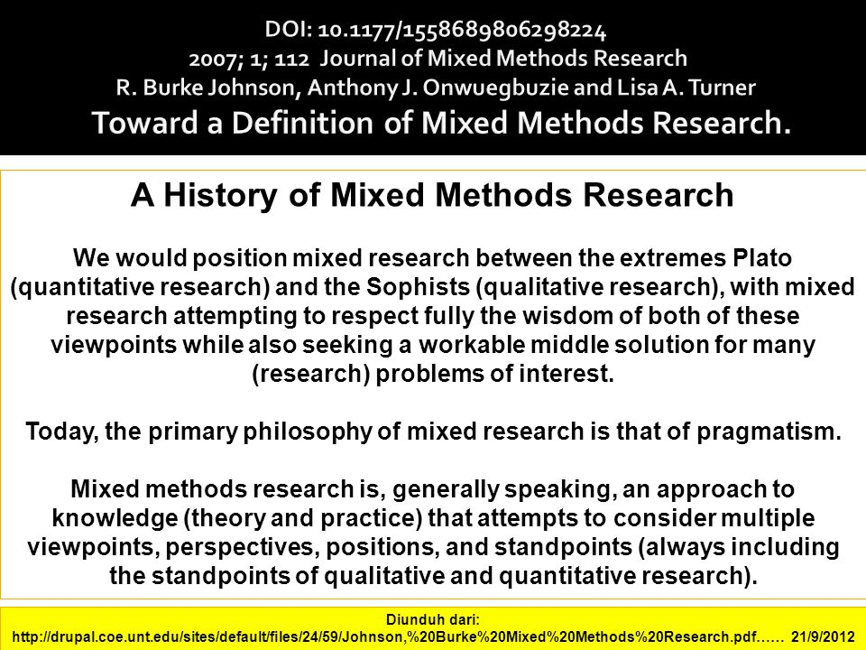 A History of Mixed Methods Research We would position mixed research between the extremes Plato (quantitative research) and the Sophists (qualitative