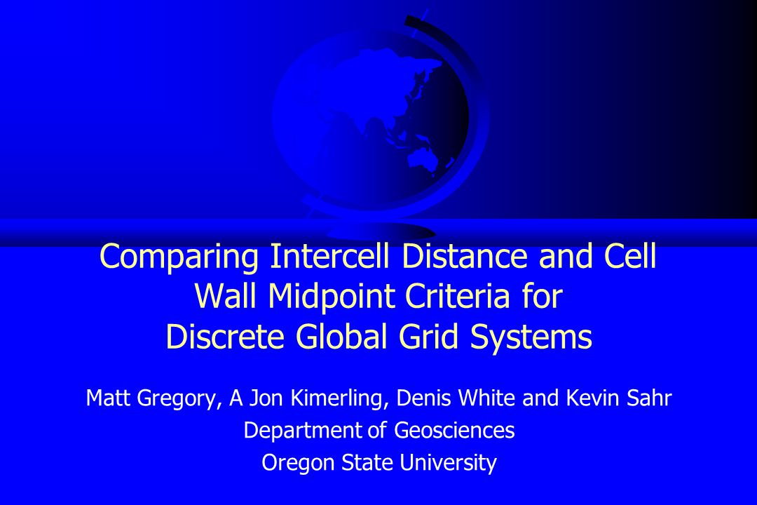 Objectives  Develop criteria to get a general understanding of neighborhood metrics for discrete global grid systems (DGGSs)  Characterize the behavior of different design choices within a specific DGGS (e.g.