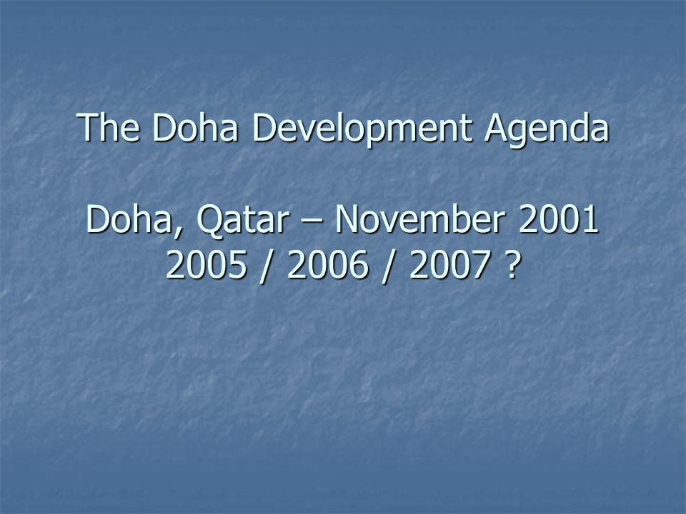 The Doha Development Agenda Doha, Qatar – November 2001 2005 / 2006 / 2007 ?