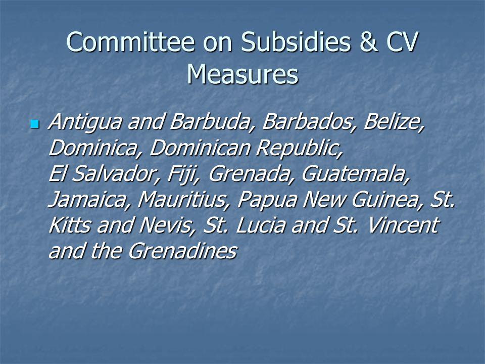 Committee on Subsidies & CV Measures Antigua and Barbuda, Barbados, Belize, Dominica, Dominican Republic, El Salvador, Fiji, Grenada, Guatemala, Jamaica, Mauritius, Papua New Guinea, St.