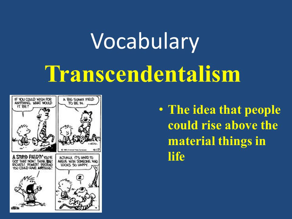 Vocabulary The idea that people could rise above the material things in life Transcendentalism