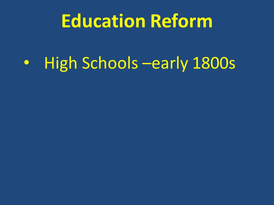 Education Reform High Schools –early 1800s