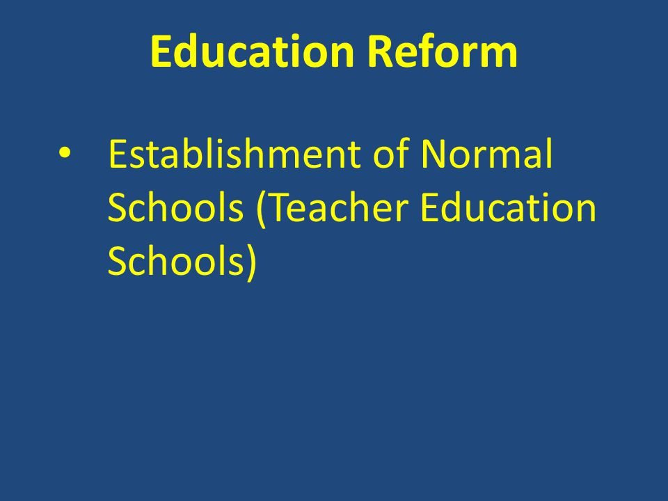 Education Reform Establishment of Normal Schools (Teacher Education Schools)