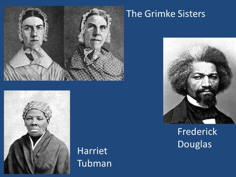 The Grimke Sisters Frederick Douglas Harriet Tubman