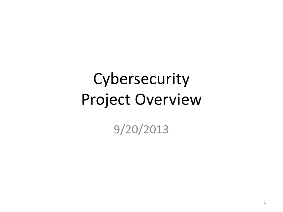 Cybersecurity Project Overview 9/20/2013 1
