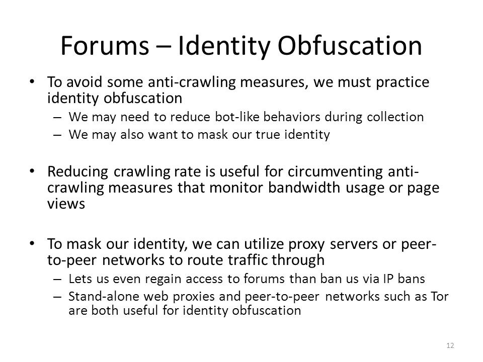 Forums – Identity Obfuscation To avoid some anti-crawling measures, we must practice identity obfuscation – We may need to reduce bot-like behaviors d