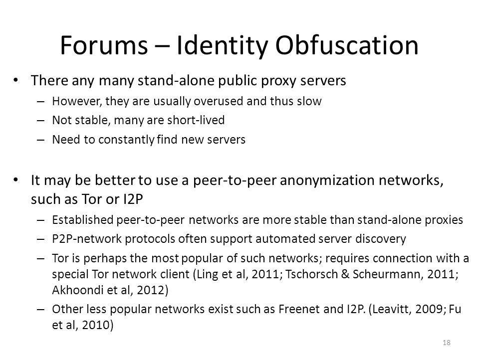 Forums – Identity Obfuscation There any many stand-alone public proxy servers – However, they are usually overused and thus slow – Not stable, many ar