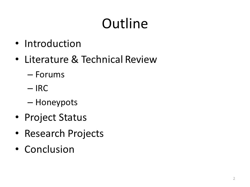 Outline Introduction Literature & Technical Review – Forums – IRC – Honeypots Project Status Research Projects Conclusion 2