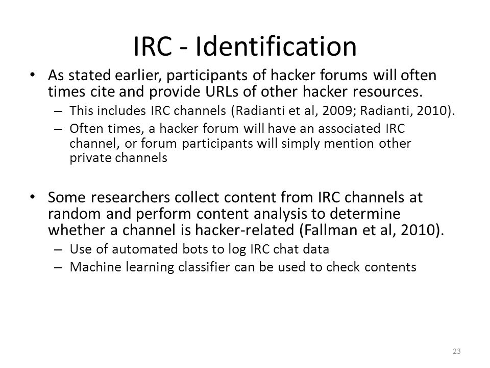 IRC - Identification As stated earlier, participants of hacker forums will often times cite and provide URLs of other hacker resources. – This include