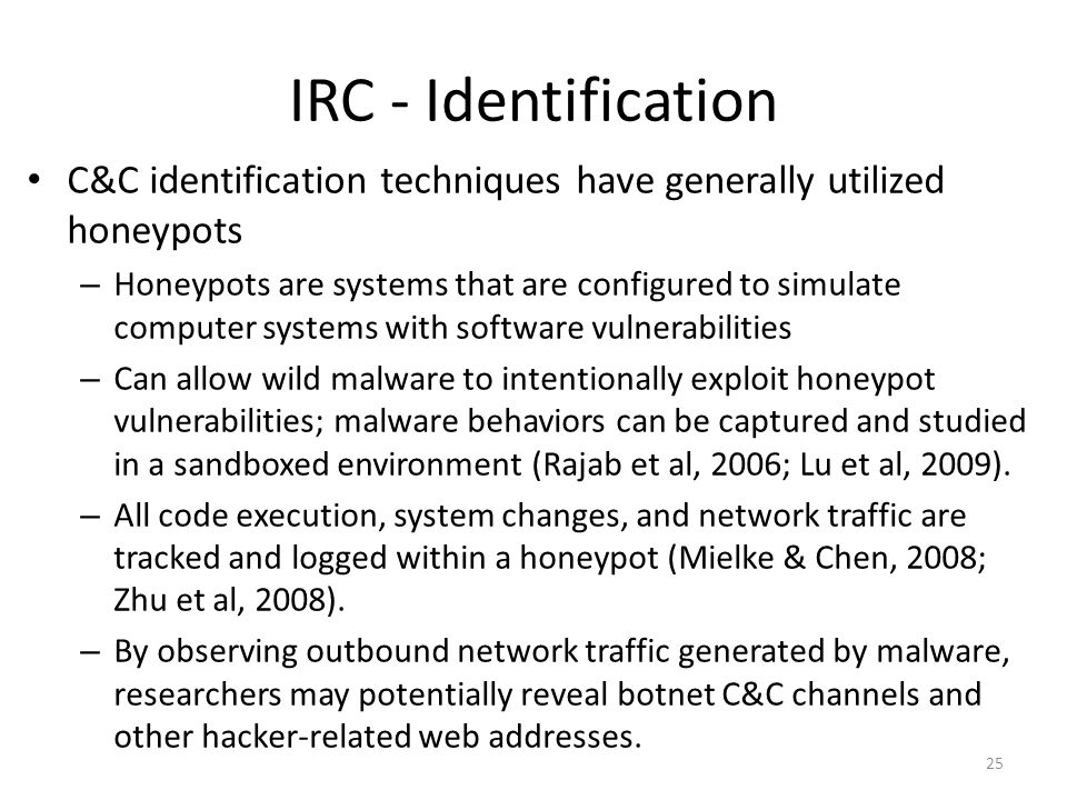 IRC - Identification C&C identification techniques have generally utilized honeypots – Honeypots are systems that are configured to simulate computer