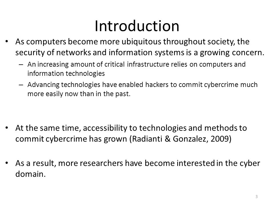 Introduction As computers become more ubiquitous throughout society, the security of networks and information systems is a growing concern. – An incre