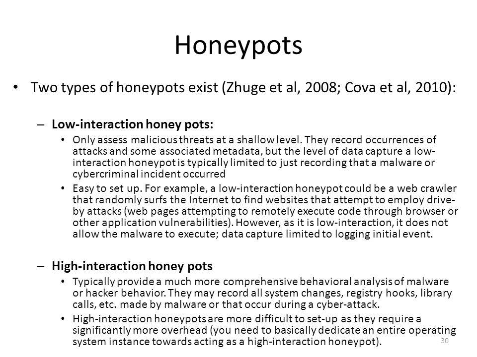 Honeypots Two types of honeypots exist (Zhuge et al, 2008; Cova et al, 2010): – Low-interaction honey pots: Only assess malicious threats at a shallow